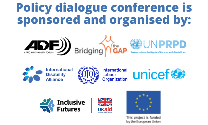 Policy dialogue conference is sponsored and organised by ADF, Bridging the Gap, UNPRPD, IDA, ILO, UNICEF, Inclusive Futures UKAID, European Union